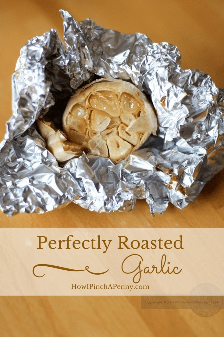 Perfectly Roasted Garlic From How I Pinch A Penny.com