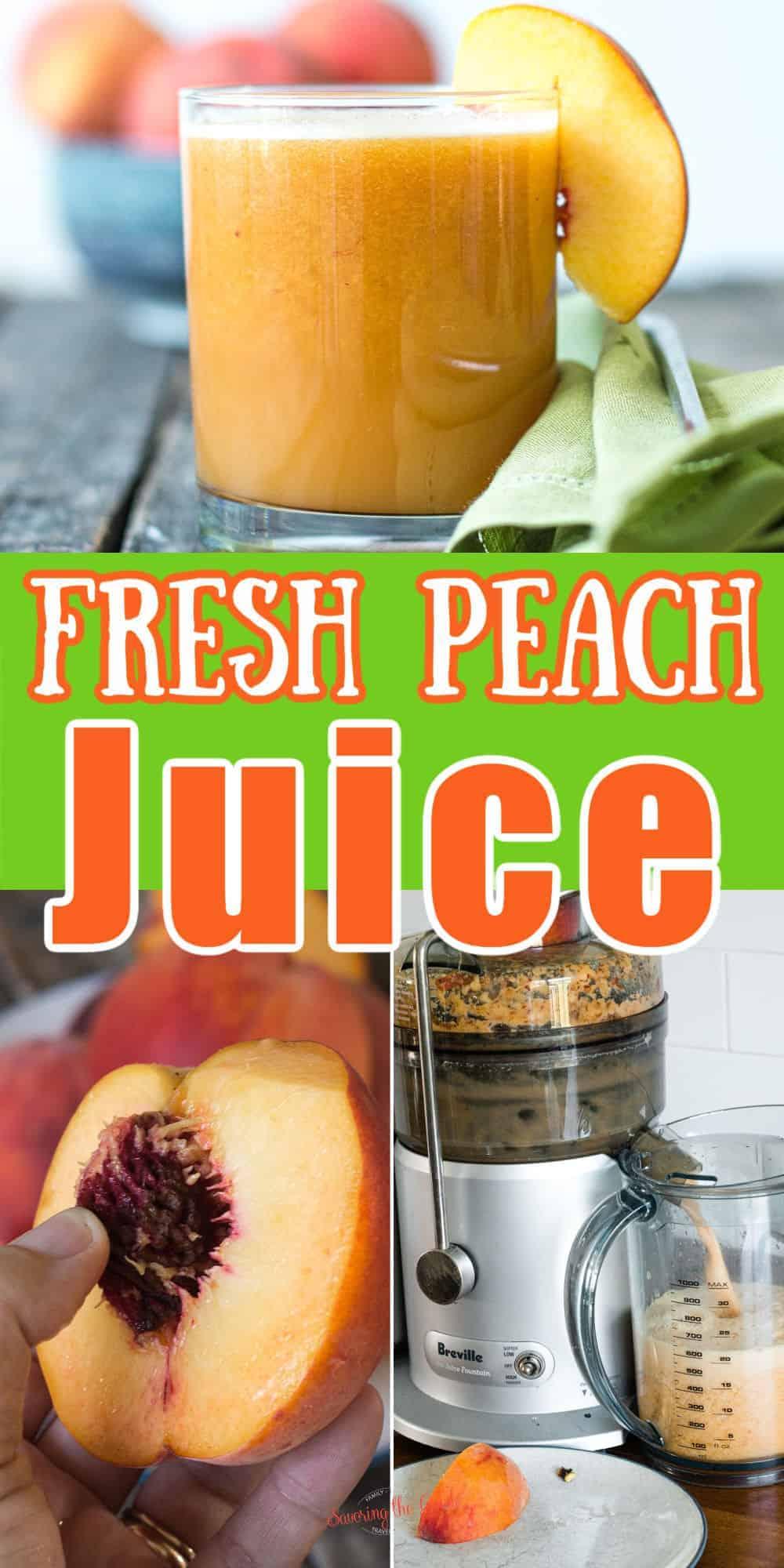3 image peach juice Pinterest image 1 image of finished glass, 1 image of peach being pitted, 1 image of juice going through juice fountain
